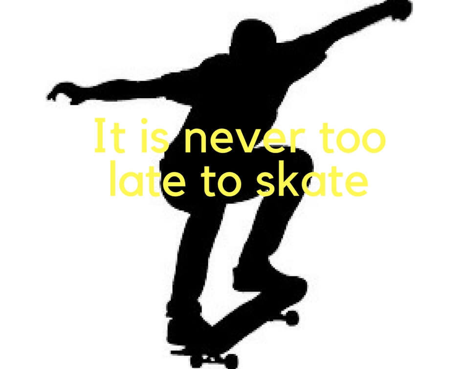 Skateboard_its_never_too_late_to_skate_ss